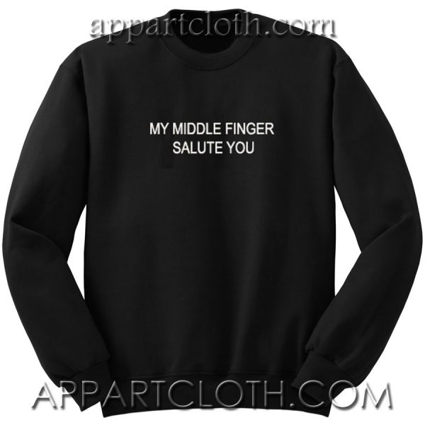 MY MIDDLE FINGER SALUTE YOU Unisex Sweatshirt