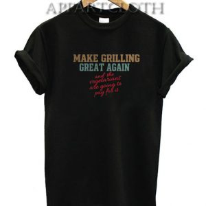 Make grilling great again Funny Shirts