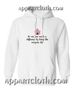 No one ever made a difference by being like everyone else Hoodie