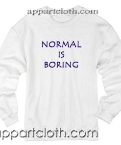 Normal is Boring Unisex Sweatshirt