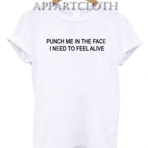 Punch Me In The Face I Need To Feel Alive New Funny Shirts