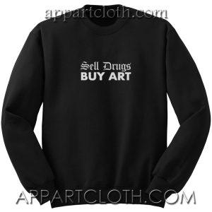 Sell Drugs BUY ART Unisex Sweatshirt