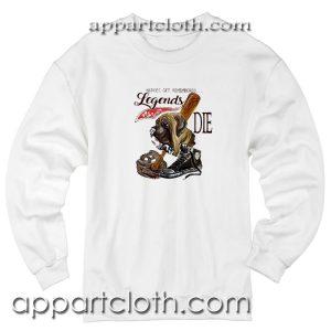 The Sandlot Heroes get remembered legends never die Unisex Sweatshirt