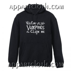 Waiting for the Vampires to Claim Me Hoodie