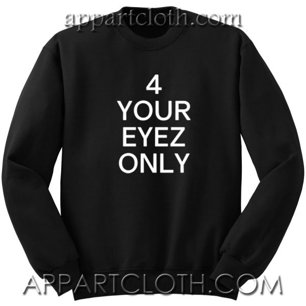 4 Your Eyez Only Unisex Sweatshirt