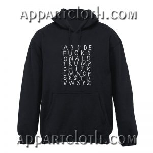 ABCDE FUCK Donald Trump Hoodie