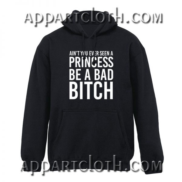 Ain't You Ever Seen A Princess Be A Bitch Hoodie