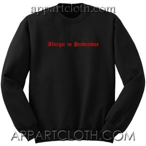 Allergic to Pendejadas Unisex Sweatshirt