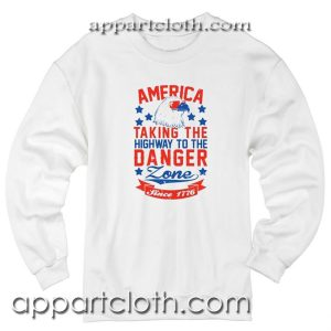 America is Taking the Highway to the Danger Zone Unisex Sweatshirts