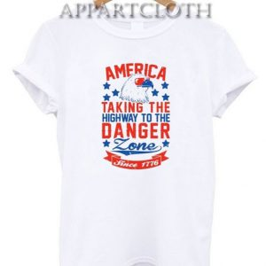 America is Taking the Highway to the Danger Zone Unisex Tshirt