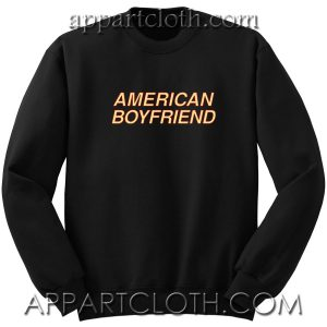 American Boyfriend Unisex Sweatshirts