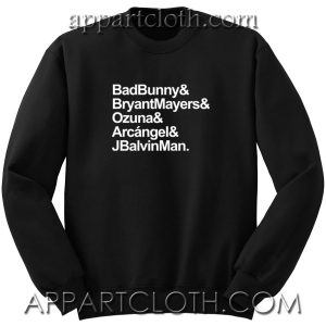 Bad Bunny Bryant Mayers Ozuna Arcangel and J Balvin Man Unisex Sweatshirts