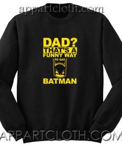 Dad Funny Way Batman Unisex Sweatshirts