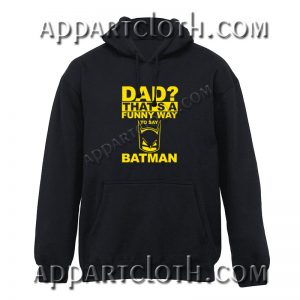 Dad Funny Way Batman Hoodies