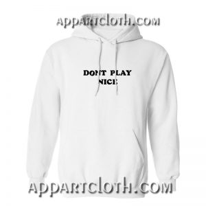 Dont Play Nice Hoodies