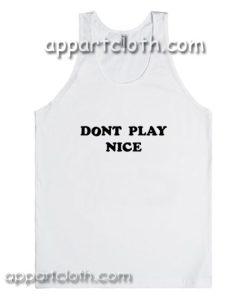 Dont Play Nice Adult tank top