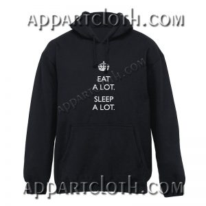 Eat a lot sleep a lot Hoodies