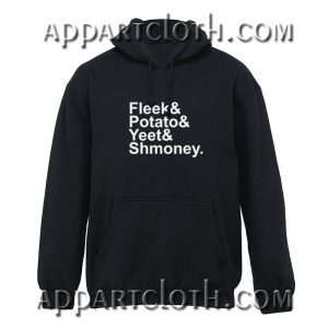 Fleek Potato Yeet Shmoney Hoodies