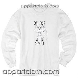 for fox sake sweatshirt