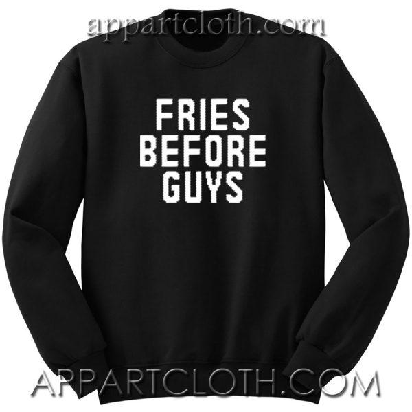Fries Before Guys Unisex Sweatshirts