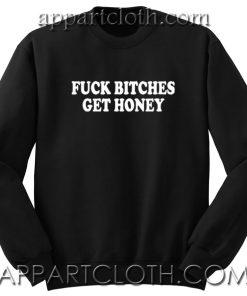 Fuck Bitches Get Honey Unisex Sweatshirts