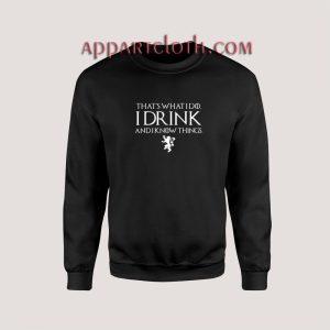 Game of Thrones I DRINK Unisex Sweatshirts