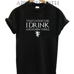 Game of Thrones I DRINK Funny Shirts