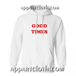 Good Times Hoodies