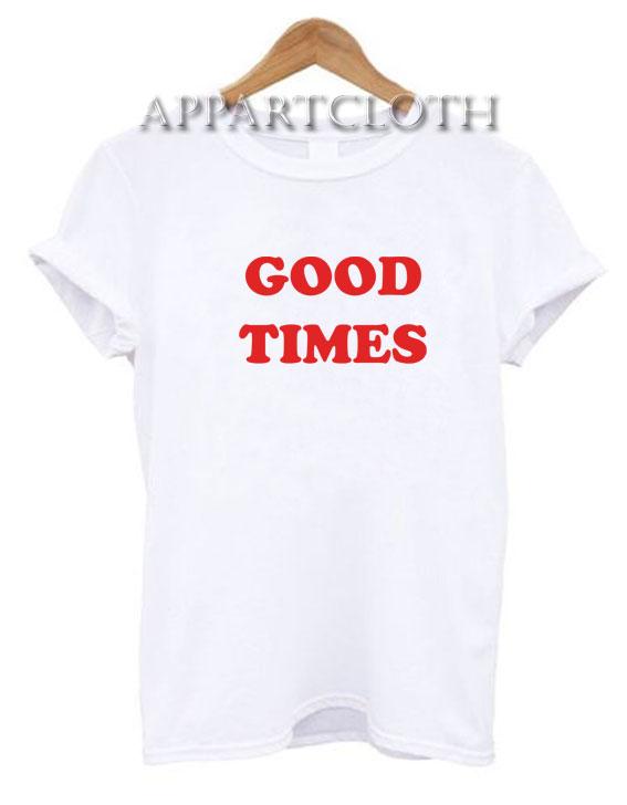 Good Times Funny Shirts