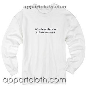 It's a Beautiful Day Unisex Sweatshirts