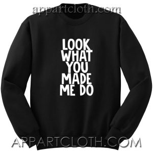Look What You Made Me Do Unisex Sweatshirts