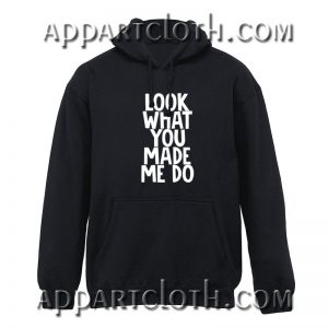Look What You Made Me Do Hoodies