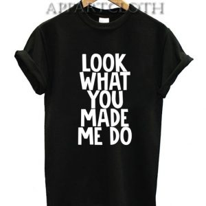 Look What You Made Me Do Funny Shirts