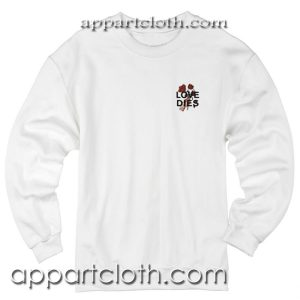 Love Dies Hand Rose Unisex Sweatshirts