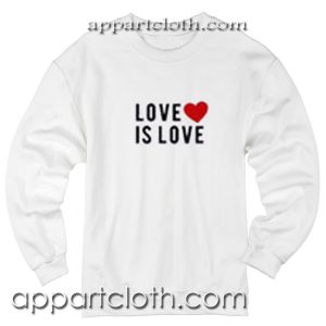 Love is love Unisex Sweatshirts