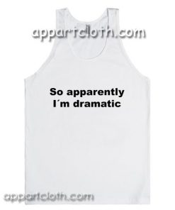So apparently I´m dramatic Adult tank top
