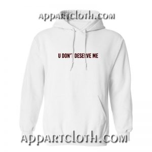 U don't deserve me Hoodies