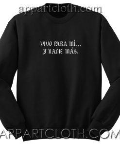 Vivo Para Mi ya nadie mas Unisex Sweatshirts
