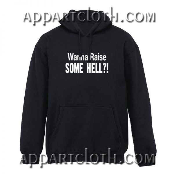 Wanna raise some hell Hoodies