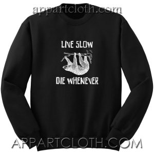 live slow die whenever Unisex Sweatshirts