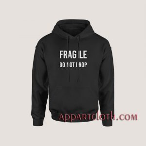 Fragile Do Not Drop Hoodies
