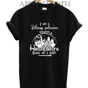I am a Disney Princess Unless Funny Shirts
