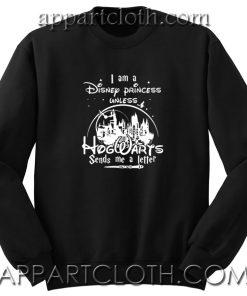 I am a Disney Princess Unless Unisex Sweatshirts
