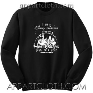 I am a Disney Princess Unless Unisex Sweatshirts