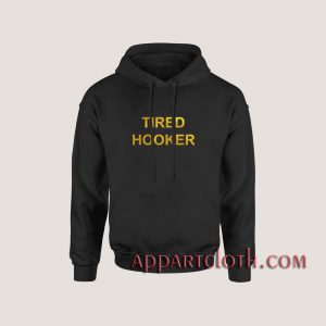 Tired Hooker Hoodies