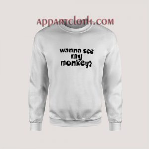 Wanna See My Monkey Unisex Sweatshirts