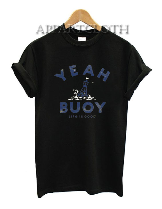 Yeah Buoy Life Is Good Funny Shirts