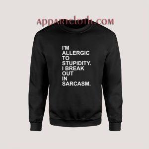 Allergic Stupidity Unisex Sweatshirts