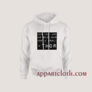And You An Old Man Thor Quote Hoodies