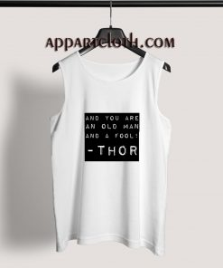 And You An Old Man Thor Quote Adult tank top